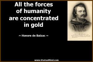 ... are concentrated in gold - Honore de Balzac Quotes - StatusMind.com