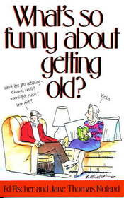 ... What's So Funny About Getting Old?