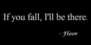 Funny Quotes - If you fall, I'll be there