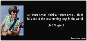 ... think he's one of the best hunting dogs in the world. - Ted Nugent