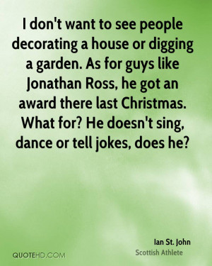 don't want to see people decorating a house or digging a garden. As ...