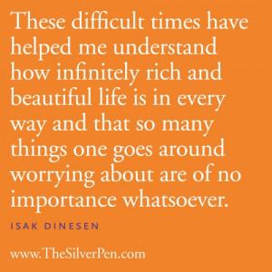 Difficult Times… – Isak Dinesen