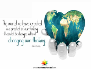 The world we have created is a product of our thinking. It cannot be ...