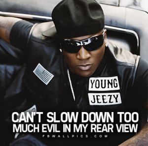 Young Jeezy Cant Slow Down Quote Picture