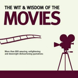 The Wit And Wisdom Of The Movies : More than 800 Amusing, Enlightening ...