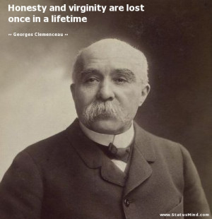 Honesty and virginity are lost once in a lifetime - Georges Clemenceau ...