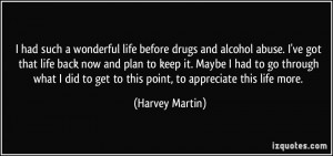 had such a wonderful life before drugs and alcohol abuse. I've got ...