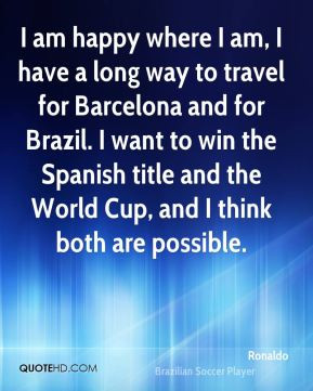 where I am I have a long way to travel for Barcelona and for Brazil