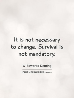 It is not necessary to change. Survival is not mandatory Picture Quote ...