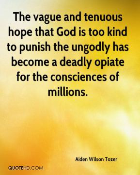 The vague and tenuous hope that God is too kind to punish the ungodly ...