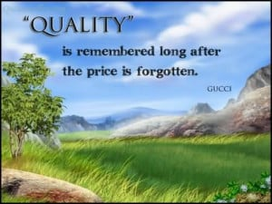 Quality Is Remembered Long After The Price Is Forgotten