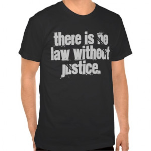 Law Quotes: There is no law without justice. Shirts