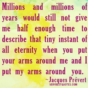 Millions and millions of years would still not give me half enough ...