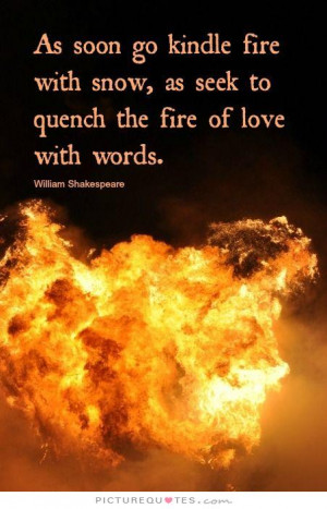 ... snow, as seek to quench the fire of love with words Picture Quote #1