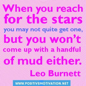 When you reach for the stars you may not quite get one, but you won ...