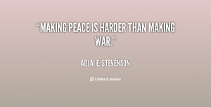 Making peace is harder than making war.""