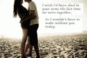 Wish I'd Have Died In Your Arms The Last Time We Were together ...
