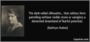 ... vainglory a demented dreamland of fearful potential. - Kathryn Hulme