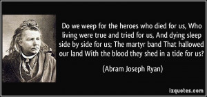 Do we weep for the heroes who died for us, Who living were true and ...