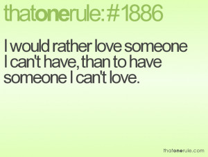 ... rather love someone I can't have, than to have someone I can't love