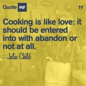 Chef, julia child, quotes, sayings, love, cooking, famous quote