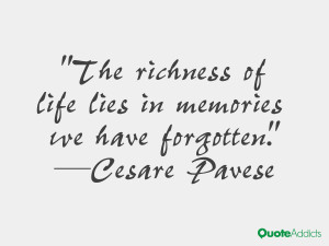 "... of life lies in memories we have forgotten."" — Cesare Pavese"