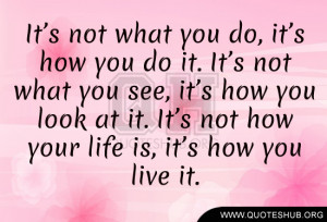 ... not-what-you-see-it's-how-you-look-at-it.-It's-not-how-your-life