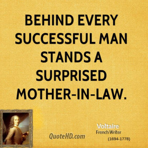 Behind every successful man stands a surprised mother-in-law.