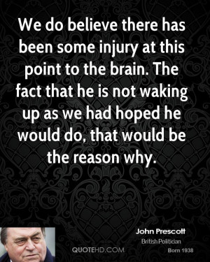 We do believe there has been some injury at this point to the brain ...
