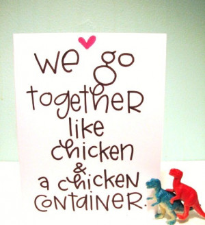 we go together like chicken and a chicken container