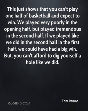 This just shows that you can't play one half of basketball and expect ...