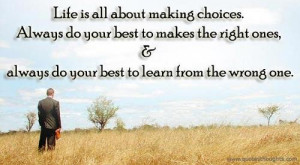 Nice life quotes thoughts choice learn right wrong great best