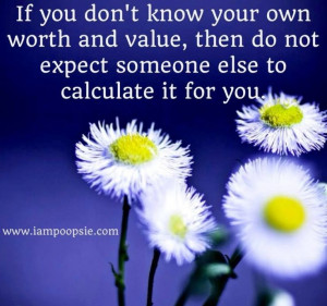 Know your worth and value quote via www.IamPoopsie.com Life Quotes ...