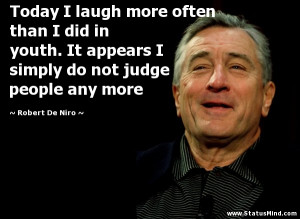 ... do not judge people any more - Robert De Niro Quotes - StatusMind.com
