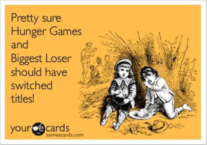 hunger games, biggest loser, funny quotes