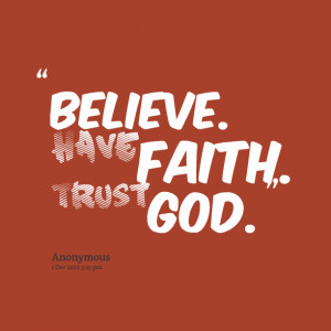 Quotes Picture: believe have faith trust god