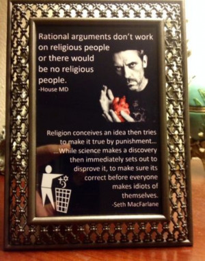House MD & Seth MacFarlane atheist anti-religion best quote ever! 4x6 ...