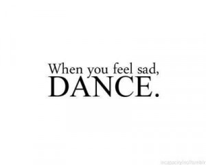 black and white, dance, feel, just dance, quote, quotes, sad, saying ...
