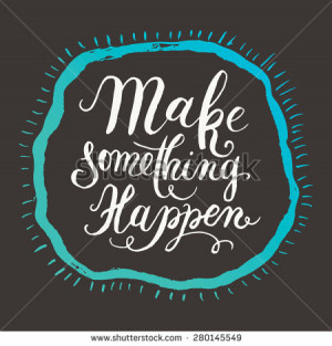 Make something happen. Motivation Quote. Vector Typography Poster ...