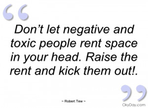 dont-let-negative-and-toxic-people-rent-robert-tew.jpg#negative ...