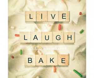 ... this image include: live laugh bake, baker, dessert, love and pastries