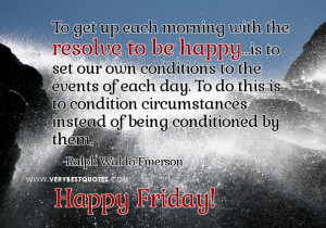 To get up each morning with the resolve to be happy…is to set our ...