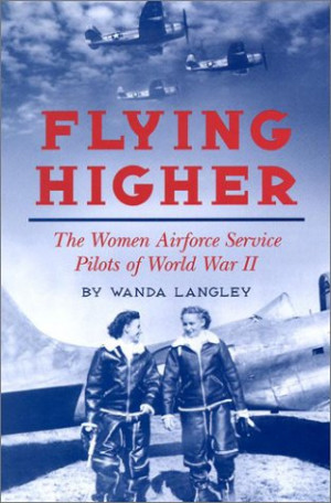 "Start by marking ""Flying Higher: The Women Airforce Service Pilots ..."