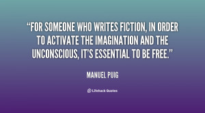 For someone who writes fiction, in order to activate the imagination ...