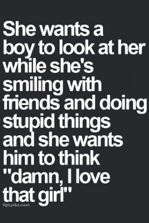 ... doing stupid things and she wants him to think