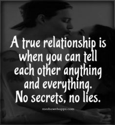 honesty & no secrets must to be present in all types of relationships ...