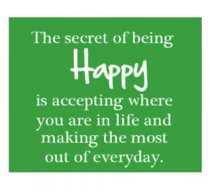Happiness Quotes: the secret of being happy..
