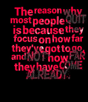 Quotes Picture: the reason why most people quit is because they focus ...