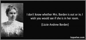 ... in; I wish you would see if she is in her room. - Lizzie Andrew Borden