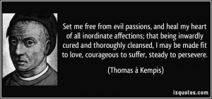 Set me free from evil passions, and heal my heart of all inordinate ...